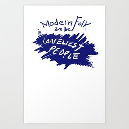 Modern Folk are the Loneliest People Art Print