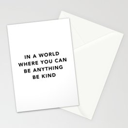 In a world where you can be anything be kind Stationery Cards