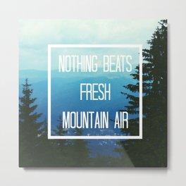Nothing Beats Fresh Mountain Air  Metal Print