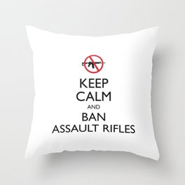 Keep Calm and Ban Assault Rifles Throw Pillow