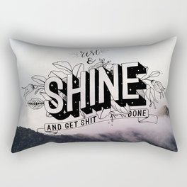 Rise and Shine and get shit done Rectangular Pillow