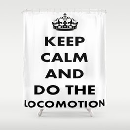 Keep Calm and Do The Locomotion Shower Curtain