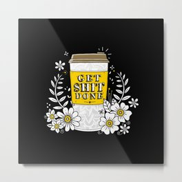 Drink Coffee, Get Shit Done Metal Print