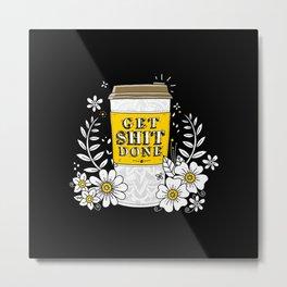 Drink Coffee, Get Shit Done Metal Print