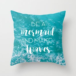 Be a mermaid and make waves Throw Pillow