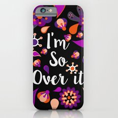 I'm So Over It iPhone 6s Slim Case