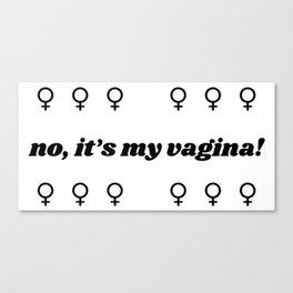No, it's MY vagina! Canvas Print
