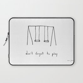 don't forget to play Laptop Sleeve