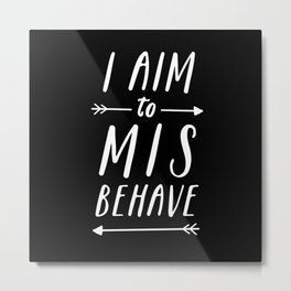 I Aim To Misbehave Blck Metal Print