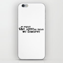 We accept the love we think we deserve. (In black) iPhone Skin