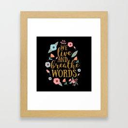 We live and breathe words - Black Framed Art Print