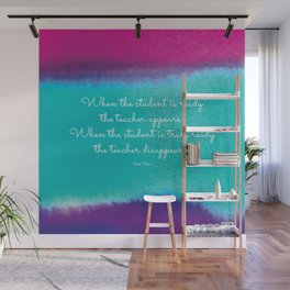 When the student is ready the teacher appears. Lao Tzu Wall Mural
