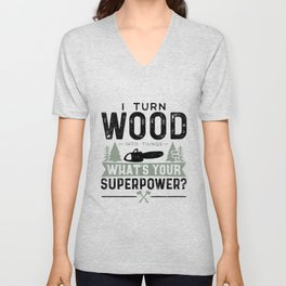I Turn Wood Into Things What's Your Superpower? Unisex V-Neck