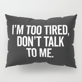 I'm Too Tired Funny Offensive Quote Pillow Sham