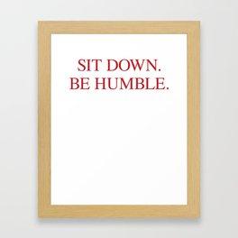 SIT DOWN.BE HUMBLE. Kendrick Hip-Hop Design Framed Art Print