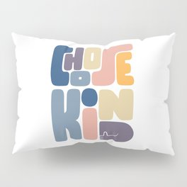 Choose Kind Pillow Sham