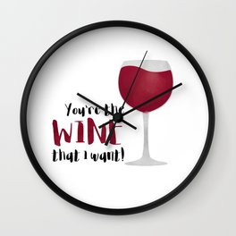 You're The Wine That I Want! Wall Clock