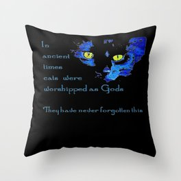 In Ancient Times Cats Were Worshipped As Gods Throw Pillow