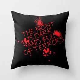 The night is dark is full of terror Throw Pillow