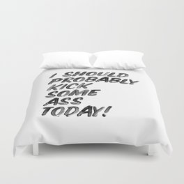 I Should Probably Kick Some Ass Today black and white hand lettered ink typography print poster Duvet Cover
