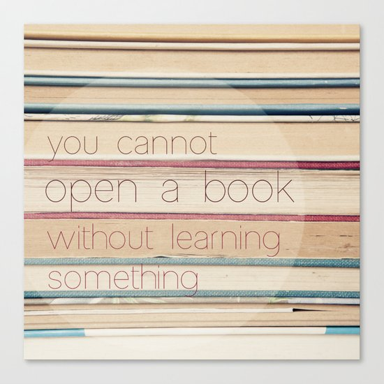 you cannot open a book without learning something Canvas Print