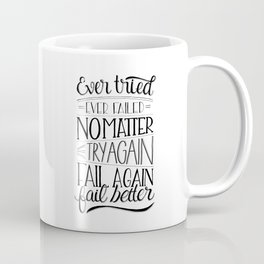 Ever tried. Ever failed. No matter. Try again. Try better. Fail better Coffee Mug