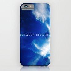 Between Breaths Slim Case iPhone 6s