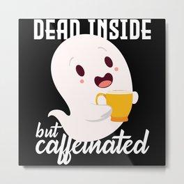 Containing Caffeine But Dead Metal Print