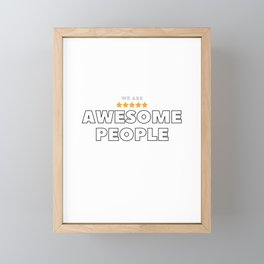 We are awesome people Framed Mini Art Print