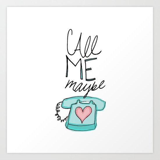 Call Me Maybe Art Print