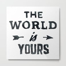 THE WORLD IS YOURS Adventure Inspiration Text Quote Metal Print