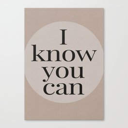 Motivational Typography - I know you can Canvas Print