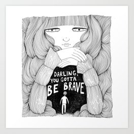 Darling, You Gotta Be Brave Art Print