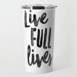 Live Full Lives Travel Mug