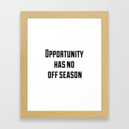 Opportunity has no off season Framed Art Print