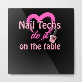 Nail Techs do it on the table - Nail Design Metal Print