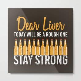 Dear Liver Today Will Be A Rough One - Funny Beer Quote Gift Metal Print
