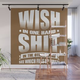 Wish in one hand, shit in the other.  See which fills up first! Wall Mural