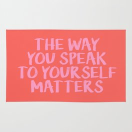 THE WAY YOU SPEAK TO YOURSELF MATTERS Rug