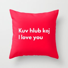 Kuv hlub koj - I love you in Hmong Throw Pillow