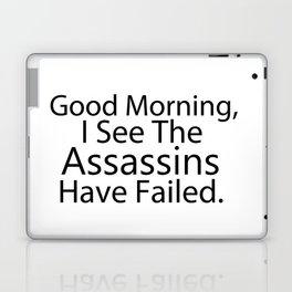 Good Morning, I See The Assassins Have Failed Laptop & iPad Skin