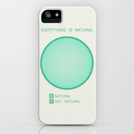 Everything is Natural iPhone Case