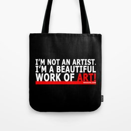 I'M NOT AN ARTIST. I'M A BEAUTIFUL WORK OF ART! Tote Bag