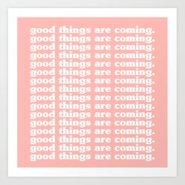 good things are coming. Art Print