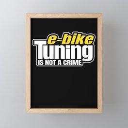 E-Bike Tuning Is Not A Crime Ebike EMTB MTB Tuner Framed Mini Art Print