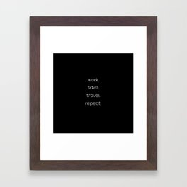 Work, Save, Travel, Repeat Framed Art Print