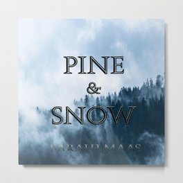 PINE AND SNOW | THRONE OF GLASS SERIES BY SARAH J. MAAS Metal Print