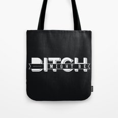 BITCH I MIGHT BE Tote Bag