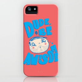 Dude Be Awesome iPhone Case