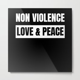 Non Violence Peace and Love Metal Print